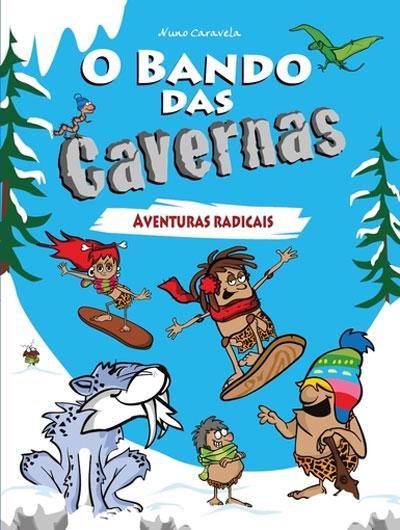 O bando das cavernas. Vol 2 - Aventuras radicais