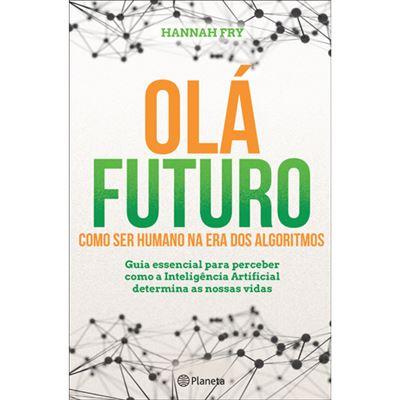 Olá futuro: Como ser humano na era dos algoritmos